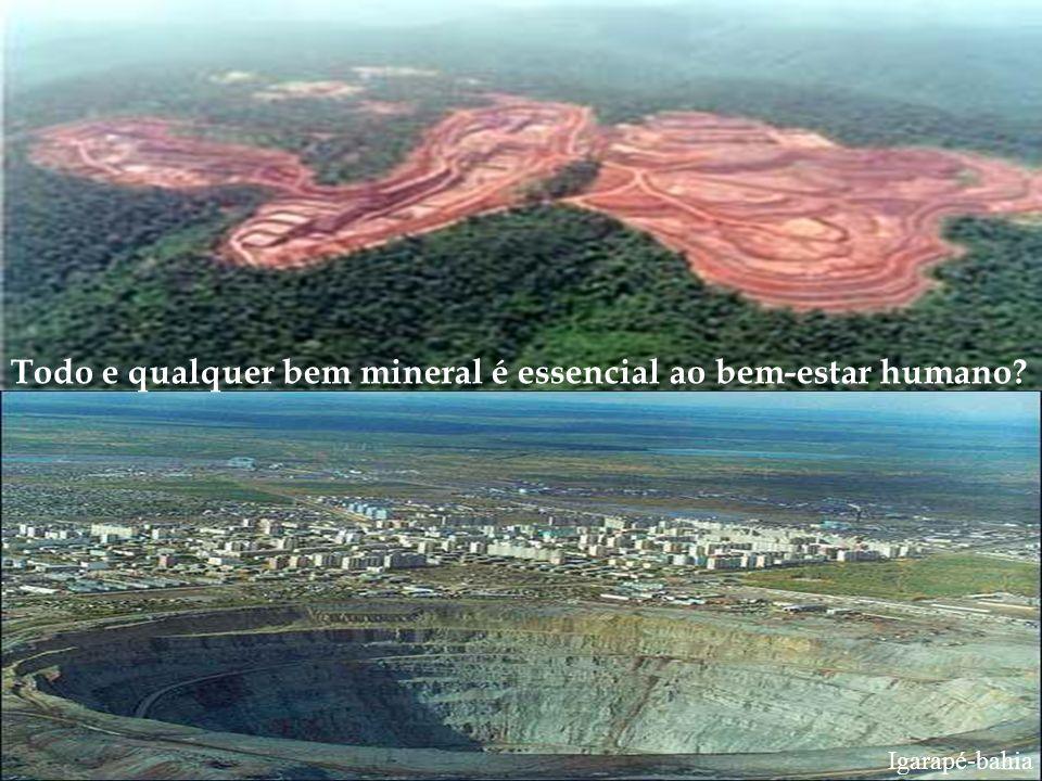 Todo e qualquer bem mineral é essencial ao bem-estar humano