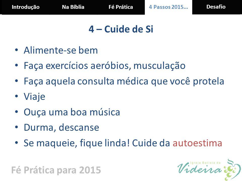 4 – Cuide de Si Alimente-se bem. Faça exercícios aeróbios, musculação. Faça aquela consulta médica que você protela.