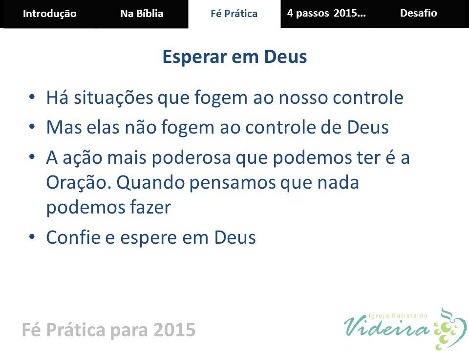 Esperar em Deus Há situações que fogem ao nosso controle. Mas elas não fogem ao controle de Deus.