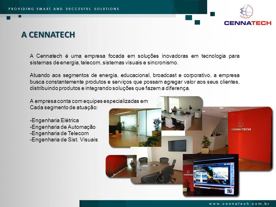 A CENNATECH A Cennatech é uma empresa focada em soluções inovadoras em tecnologia para sistemas de energia, telecom, sistemas visuais e sincronismo.