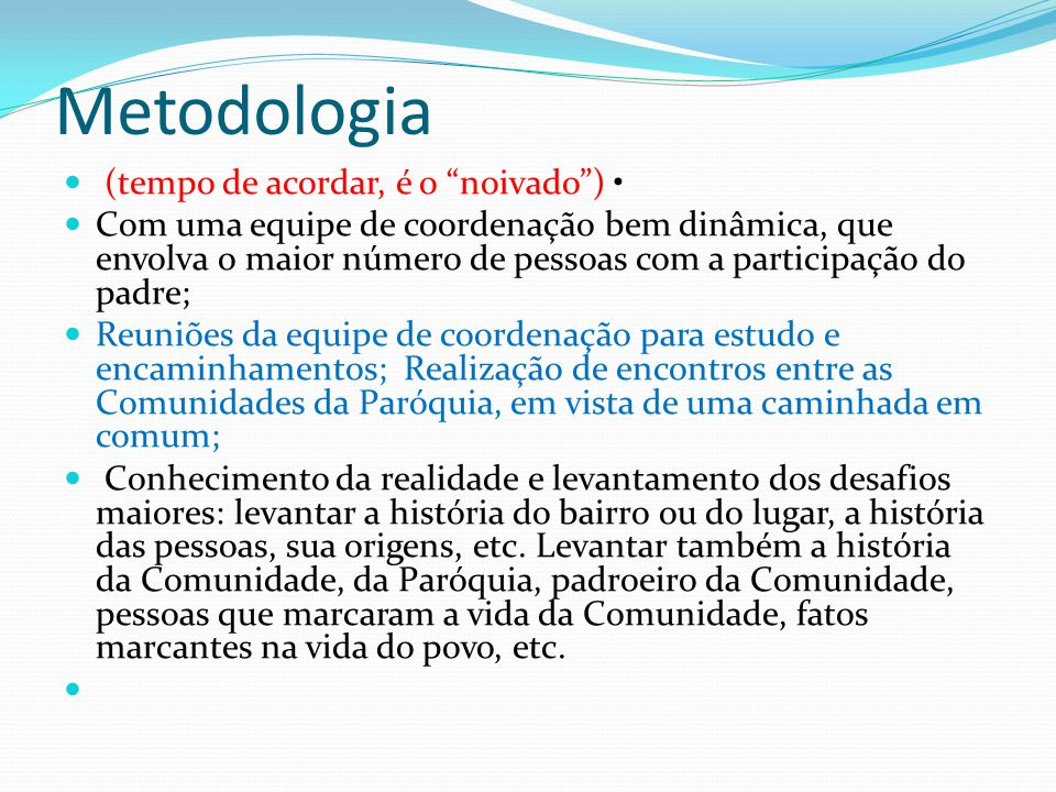 Metodologia (tempo de acordar, é o noivado ) •