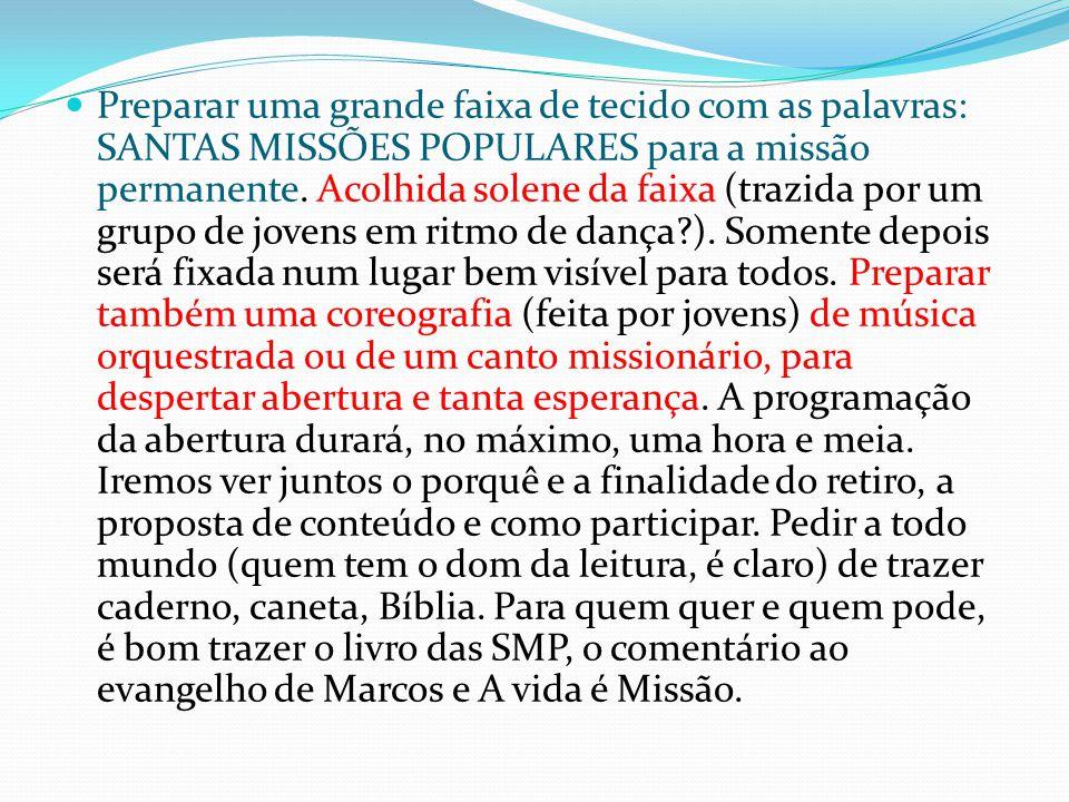 Preparar uma grande faixa de tecido com as palavras: SANTAS MISSÕES POPULARES para a missão permanente.