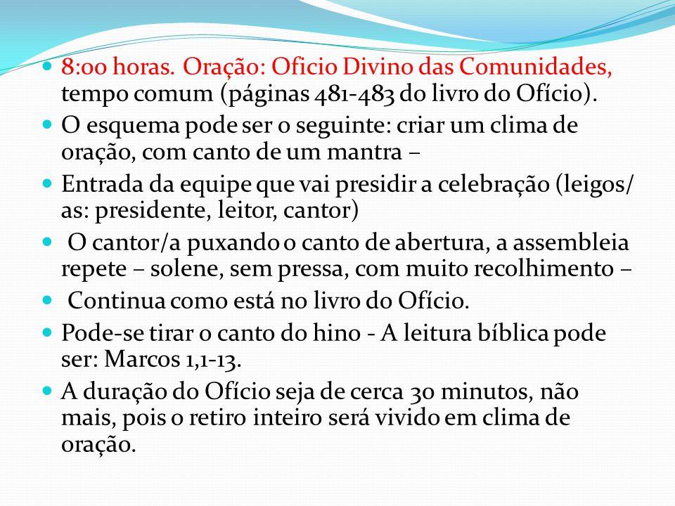 8:00 horas. Oração: Oficio Divino das Comunidades, tempo comum (páginas 481-483 do livro do Ofício).
