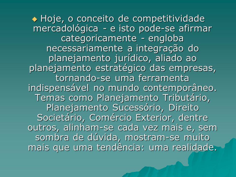 Hoje, o conceito de competitividade mercadológica - e isto pode-se afirmar categoricamente - engloba necessariamente a integração do planejamento jurídico, aliado ao planejamento estratégico das empresas, tornando-se uma ferramenta indispensável no mundo contemporâneo.