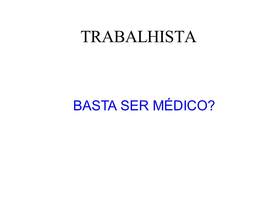 TRABALHISTA BASTA SER MÉDICO