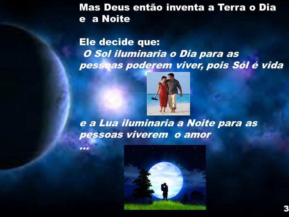 Mas Deus então inventa a Terra o Dia e a Noite