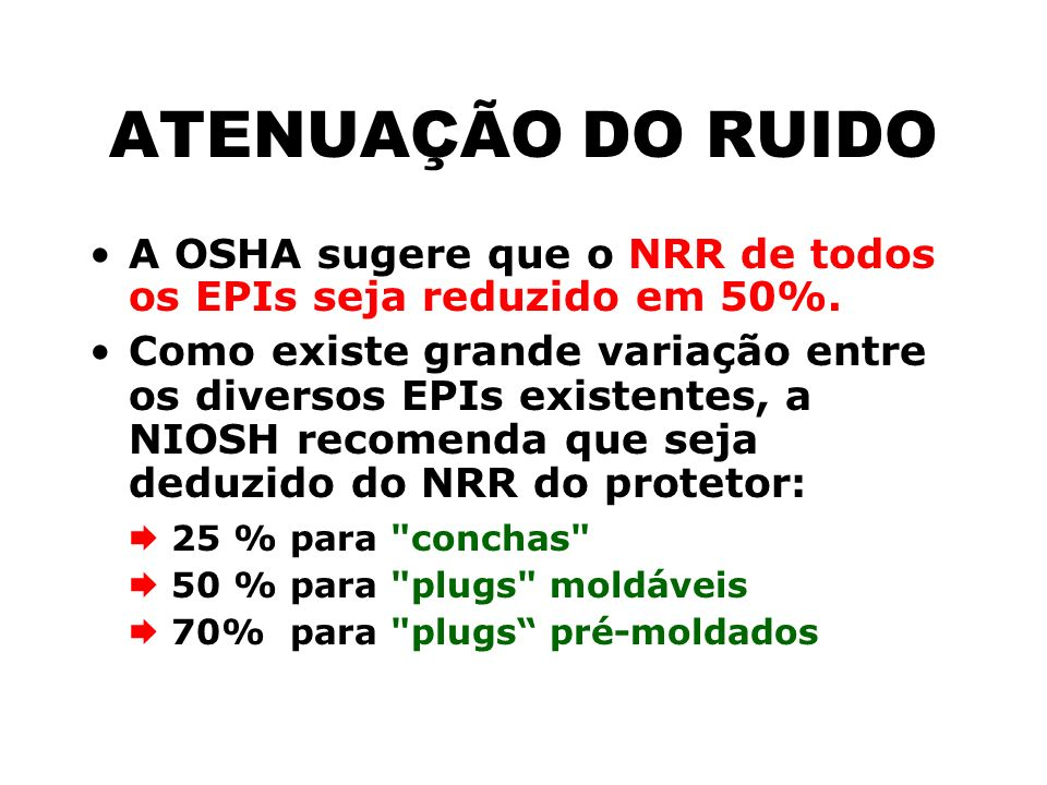 ATENUAÇÃO DO RUIDOA OSHA sugere que o NRR de todos os EPIs seja reduzido em 50%.