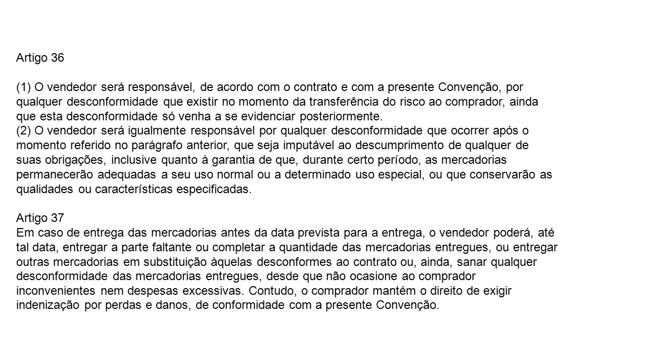 Artigo 36 (1) O vendedor será responsável, de acordo com o contrato e com a presente Convenção, por.