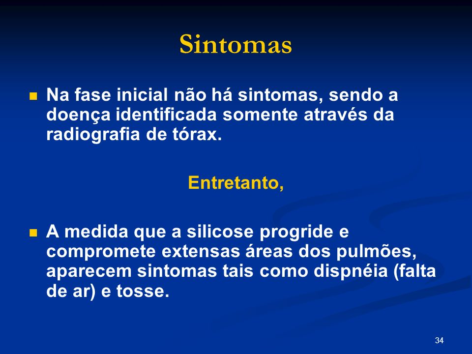 Sintomas Na fase inicial não há sintomas, sendo a doença identificada somente através da radiografia de tórax.