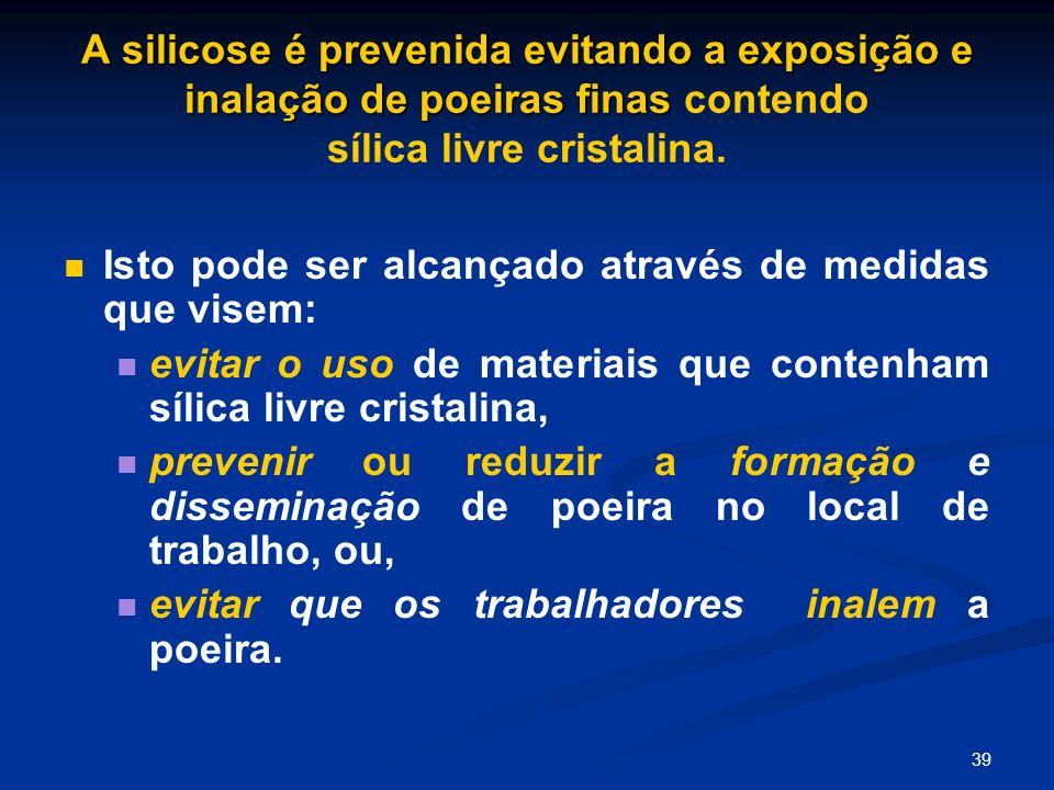 A silicose é prevenida evitando a exposição e inalação de poeiras finas contendo sílica livre cristalina.