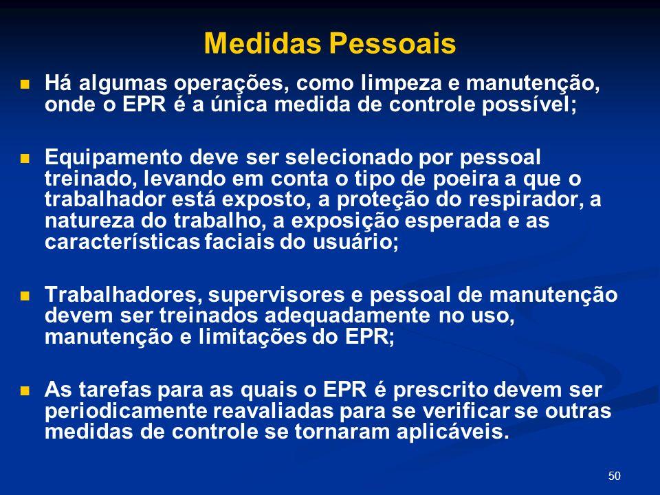 Medidas Pessoais Há algumas operações, como limpeza e manutenção, onde o EPR é a única medida de controle possível;