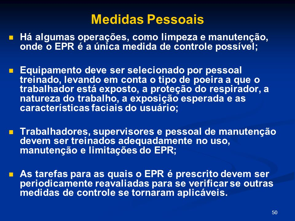 Medidas PessoaisHá algumas operações, como limpeza e manutenção, onde o EPR é a única medida de controle possível;