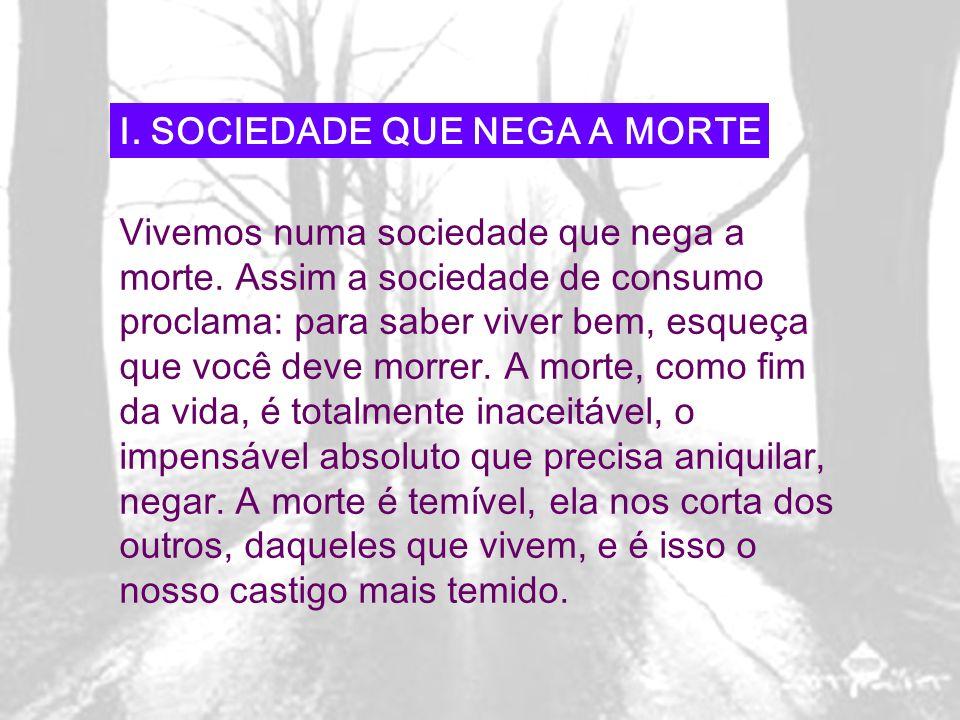 I. SOCIEDADE QUE NEGA A MORTE