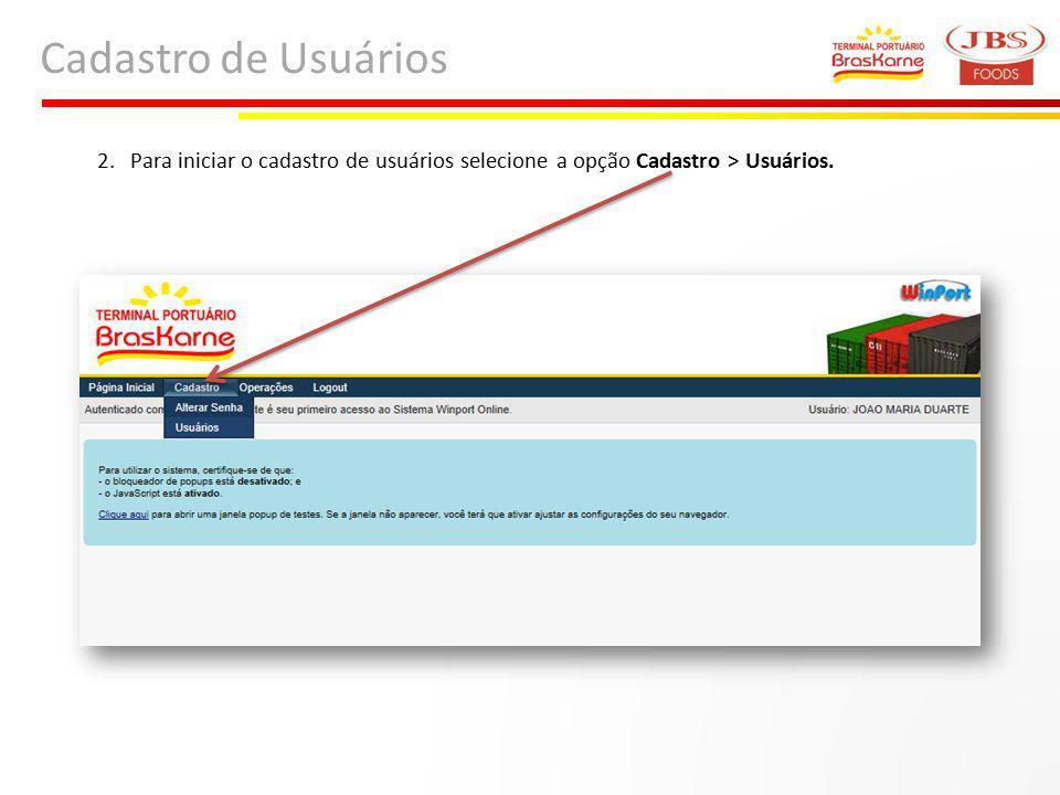 Cadastro de Usuários Para iniciar o cadastro de usuários selecione a opção Cadastro > Usuários.