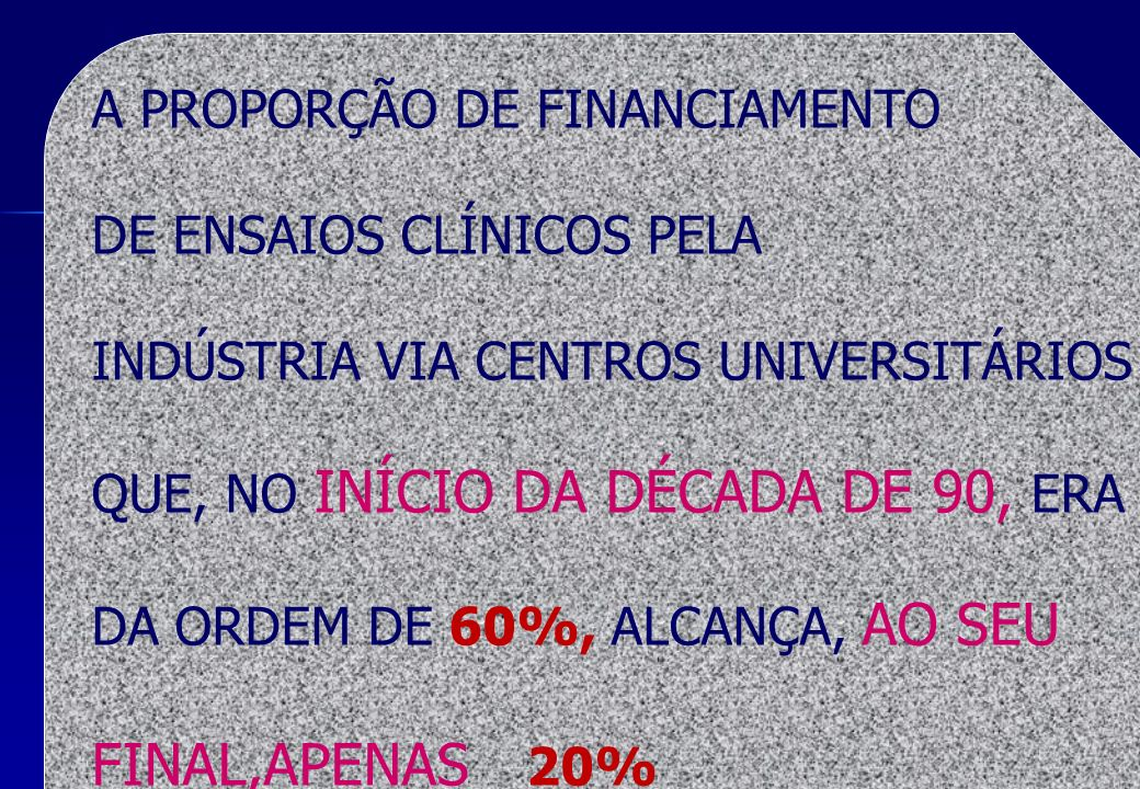 FINAL,APENAS 20% A PROPORÇÃO DE FINANCIAMENTO DE ENSAIOS CLÍNICOS PELA