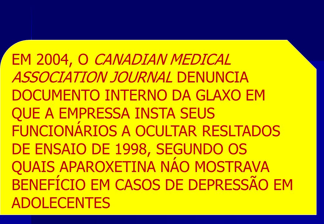 EM 2004, O CANADIAN MEDICAL ASSOCIATION JOURNAL DENUNCIA. DOCUMENTO INTERNO DA GLAXO EM. QUE A EMPRESSA INSTA SEUS.