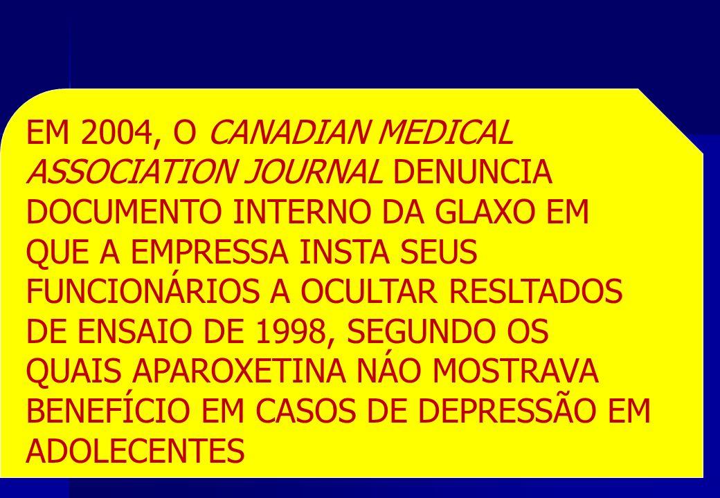 EM 2004, O CANADIAN MEDICAL ASSOCIATION JOURNAL DENUNCIA. DOCUMENTO INTERNO DA GLAXO EM. QUE A EMPRESSA INSTA SEUS.