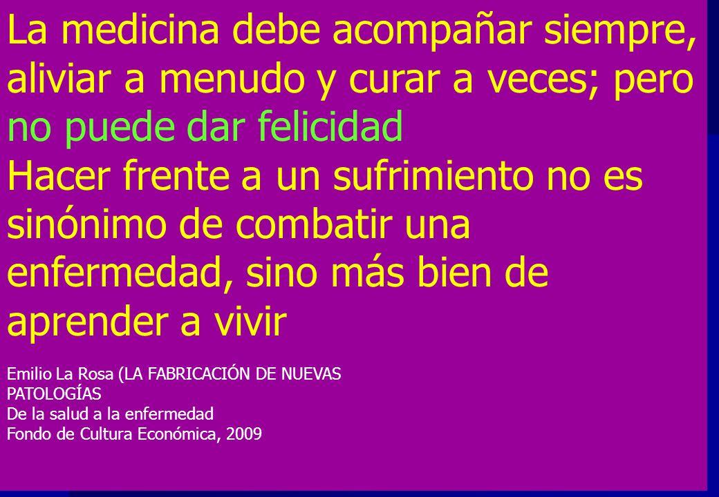 La medicina debe acompañar siempre, aliviar a menudo y curar a veces; pero no puede dar felicidad