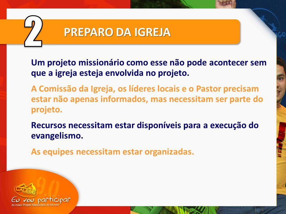 2 PREPARO DA IGREJA. Um projeto missionário como esse não pode acontecer sem que a igreja esteja envolvida no projeto.