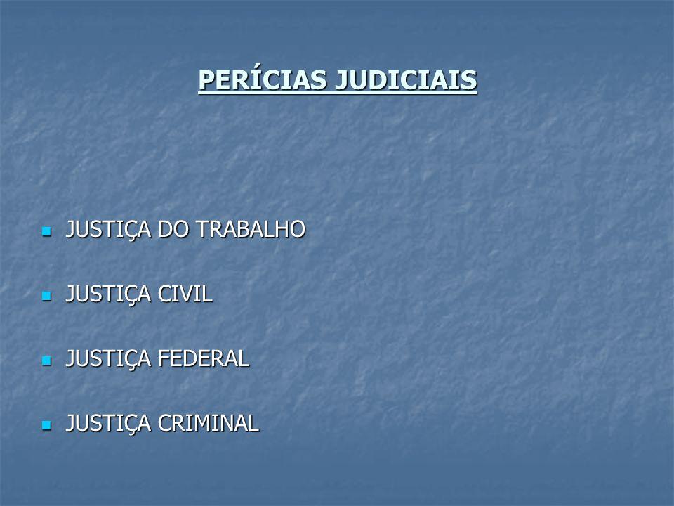 PERÍCIAS JUDICIAIS JUSTIÇA DO TRABALHO JUSTIÇA CIVIL JUSTIÇA FEDERAL