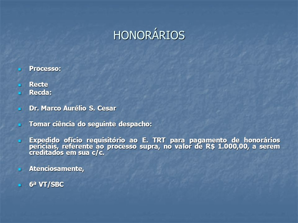 HONORÁRIOS Processo: Recte Recda: Dr. Marco Aurélio S. Cesar