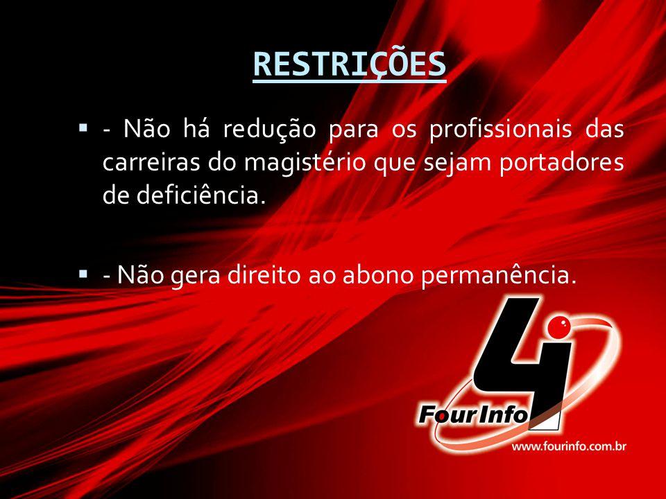 RESTRIÇÕES - Não há redução para os profissionais das carreiras do magistério que sejam portadores de deficiência.