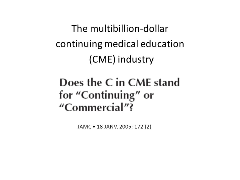 The multibillion-dollar continuing medical education (CME) industry