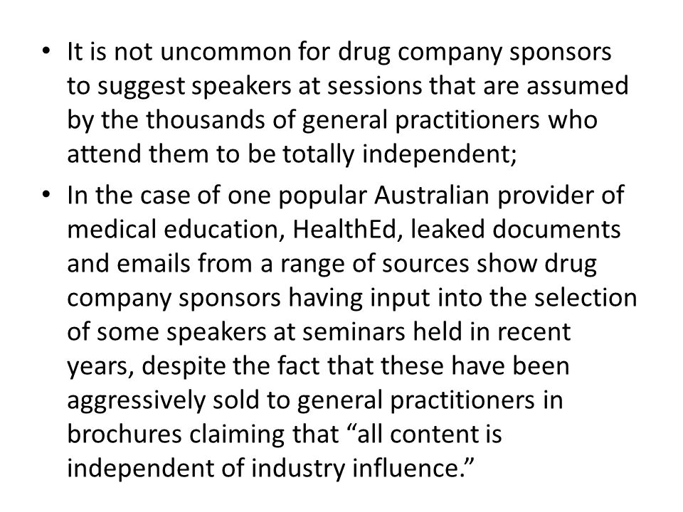 It is not uncommon for drug company sponsors to suggest speakers at sessions that are assumed by the thousands of general practitioners who attend them to be totally independent;