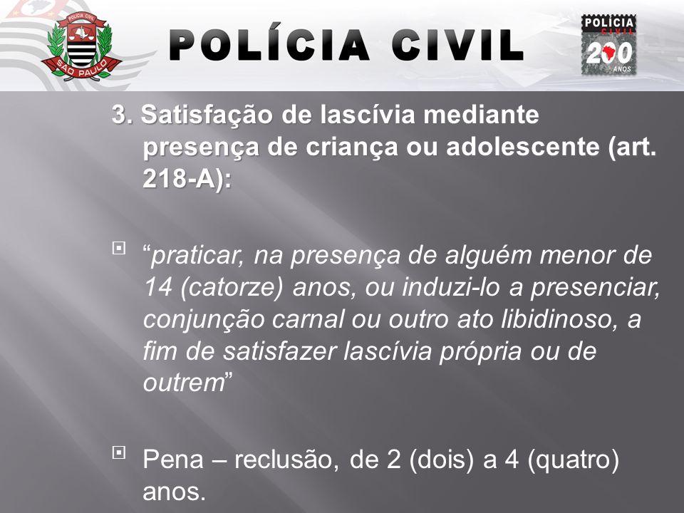 Introdução 3. Satisfação de lascívia mediante presença de criança ou adolescente (art. 218-A):