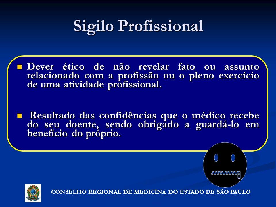 Sigilo Profissional Dever ético de não revelar fato ou assunto relacionado com a profissão ou o pleno exercício de uma atividade profissional.