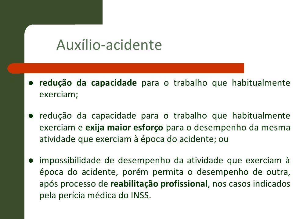 Auxílio-acidente redução da capacidade para o trabalho que habitualmente exerciam;