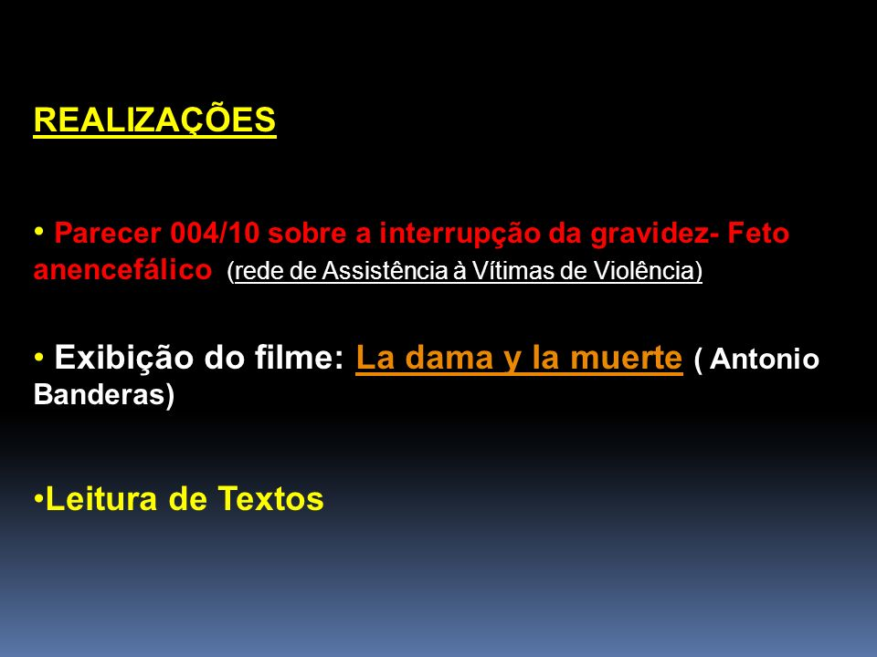 REALIZAÇÕES Parecer 004/10 sobre a interrupção da gravidez- Feto anencefálico (rede de Assistência à Vítimas de Violência)