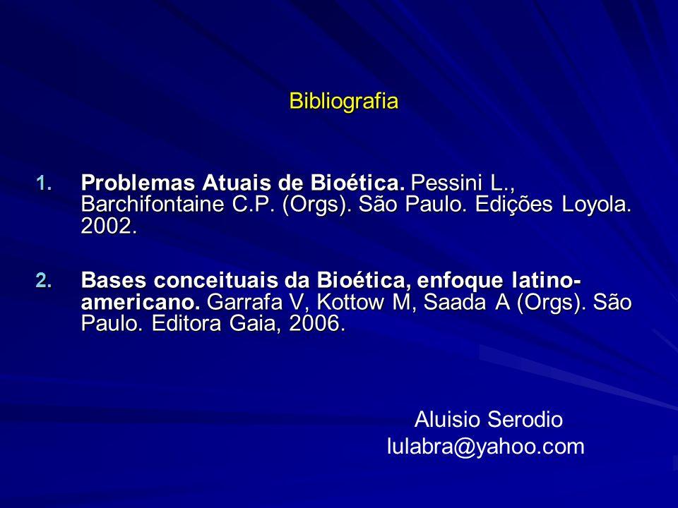 Bibliografia Problemas Atuais de Bioética. Pessini L., Barchifontaine C.P. (Orgs). São Paulo. Edições Loyola. 2002.