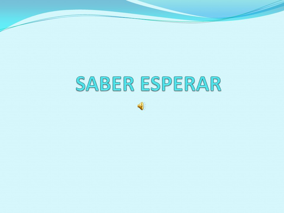 SABER ESPERAR