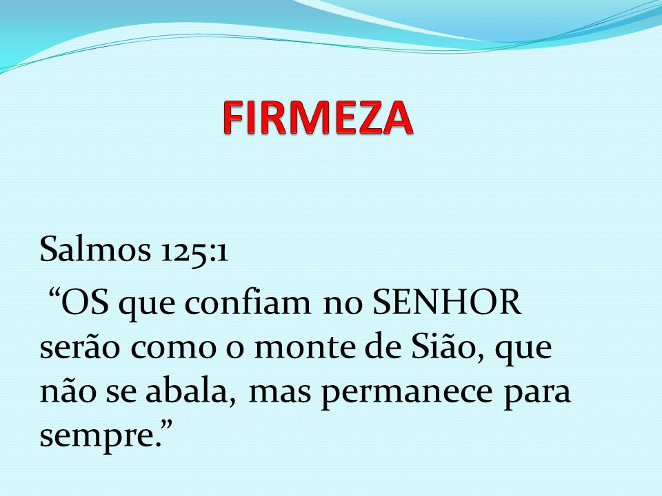FIRMEZA Salmos 125:1.