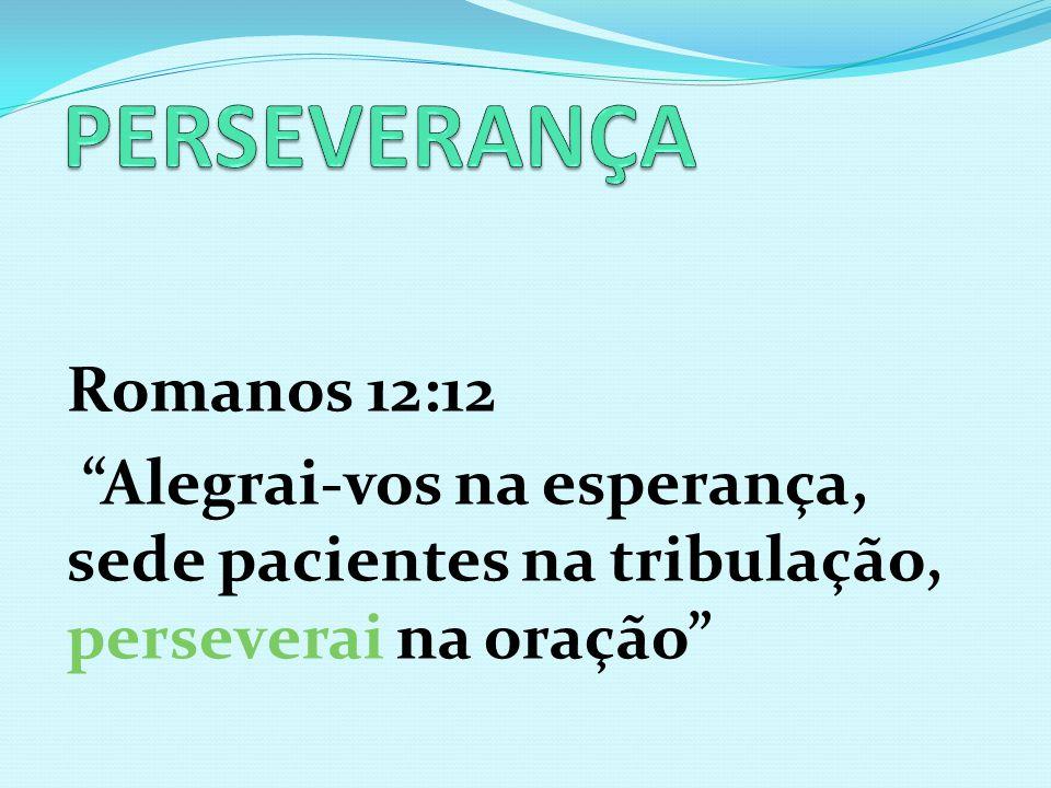 PERSEVERANÇA Romanos 12:12