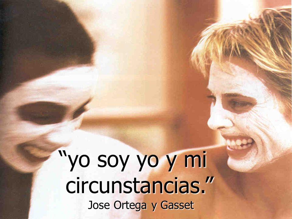 yo soy yo y mi circunstancias. Jose Ortega y Gasset