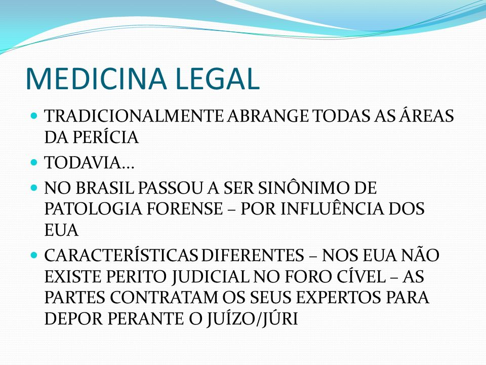 MEDICINA LEGAL TRADICIONALMENTE ABRANGE TODAS AS ÁREAS DA PERÍCIA