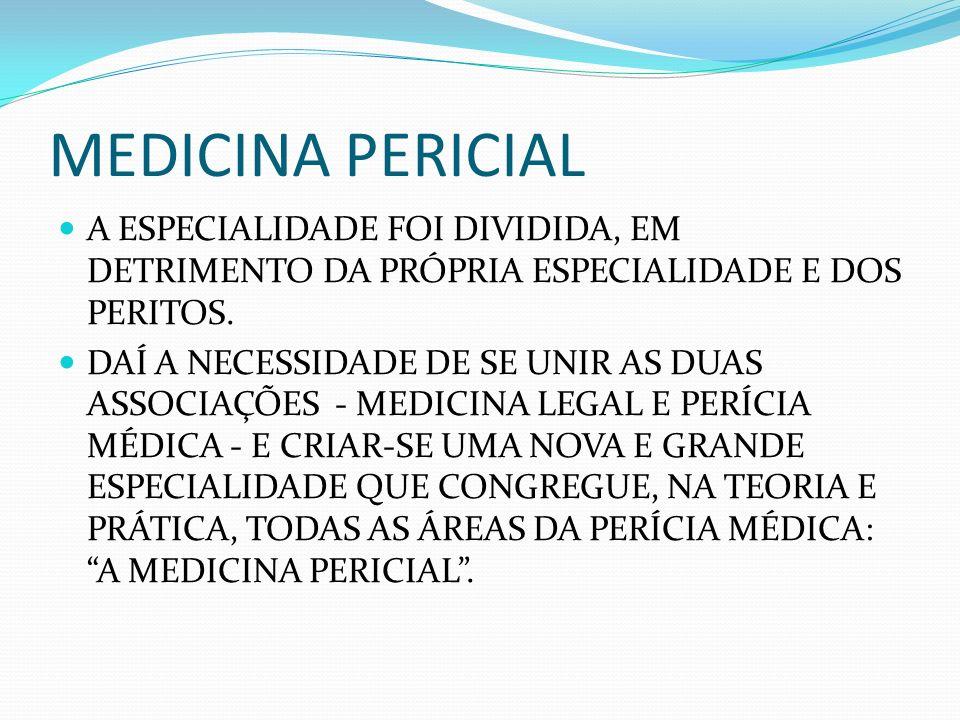 MEDICINA PERICIAL A ESPECIALIDADE FOI DIVIDIDA, EM DETRIMENTO DA PRÓPRIA ESPECIALIDADE E DOS PERITOS.