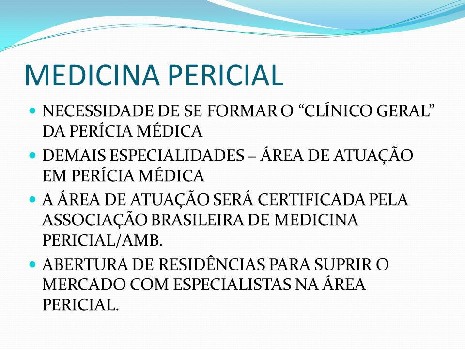 MEDICINA PERICIAL NECESSIDADE DE SE FORMAR O CLÍNICO GERAL DA PERÍCIA MÉDICA. DEMAIS ESPECIALIDADES – ÁREA DE ATUAÇÃO EM PERÍCIA MÉDICA.