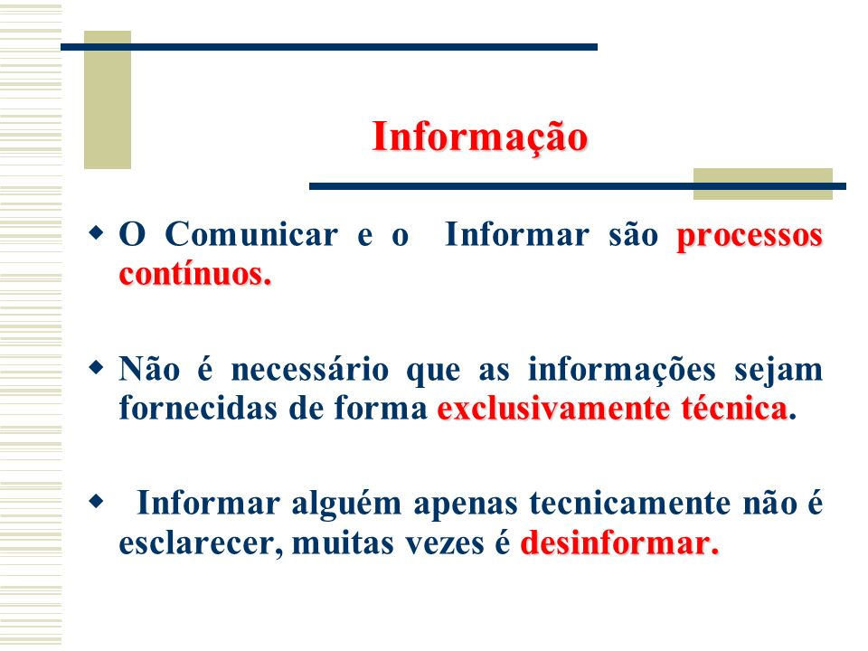 Informação O Comunicar e o Informar são processos contínuos.