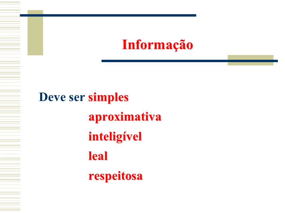 Informação Deve ser simples aproximativa inteligível leal respeitosa