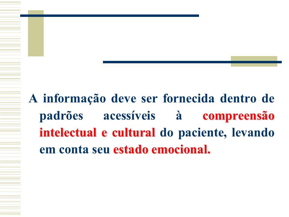 A informação deve ser fornecida dentro de padrões acessíveis à compreensão intelectual e cultural do paciente, levando em conta seu estado emocional.