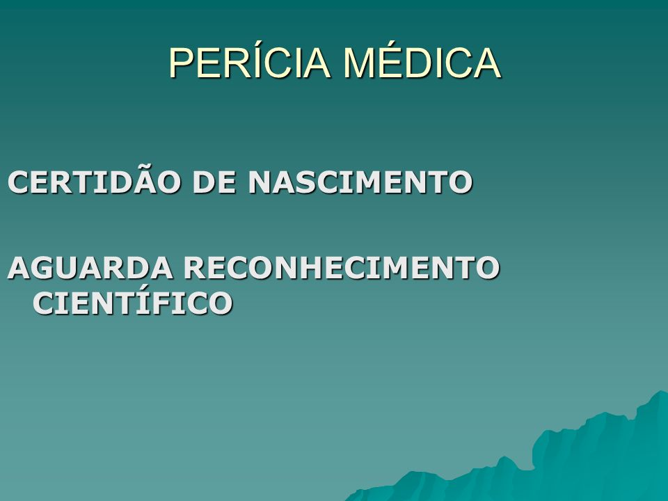 PERÍCIA MÉDICA CERTIDÃO DE NASCIMENTO
