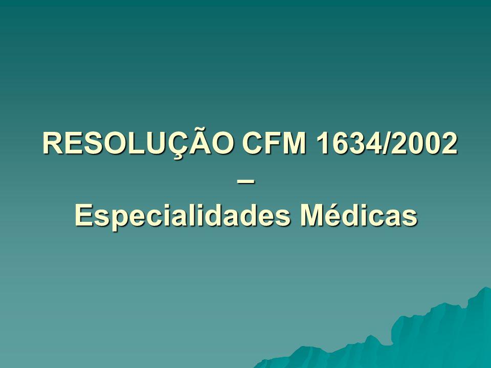 RESOLUÇÃO CFM 1634/2002 – Especialidades Médicas