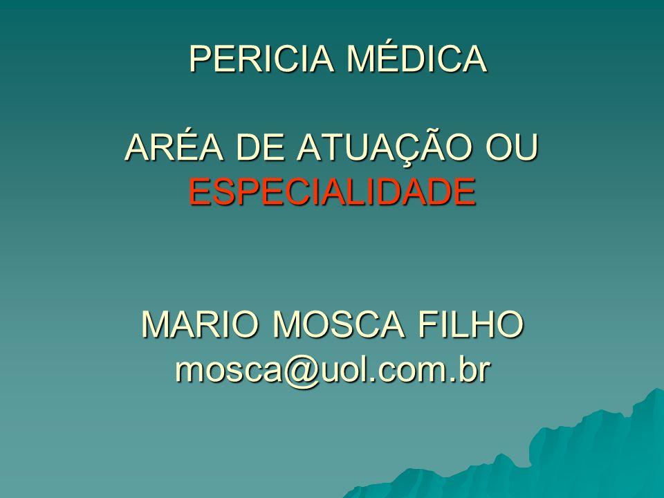 PERICIA MÉDICA ARÉA DE ATUAÇÃO OU ESPECIALIDADE MARIO MOSCA FILHO mosca@uol.com.br