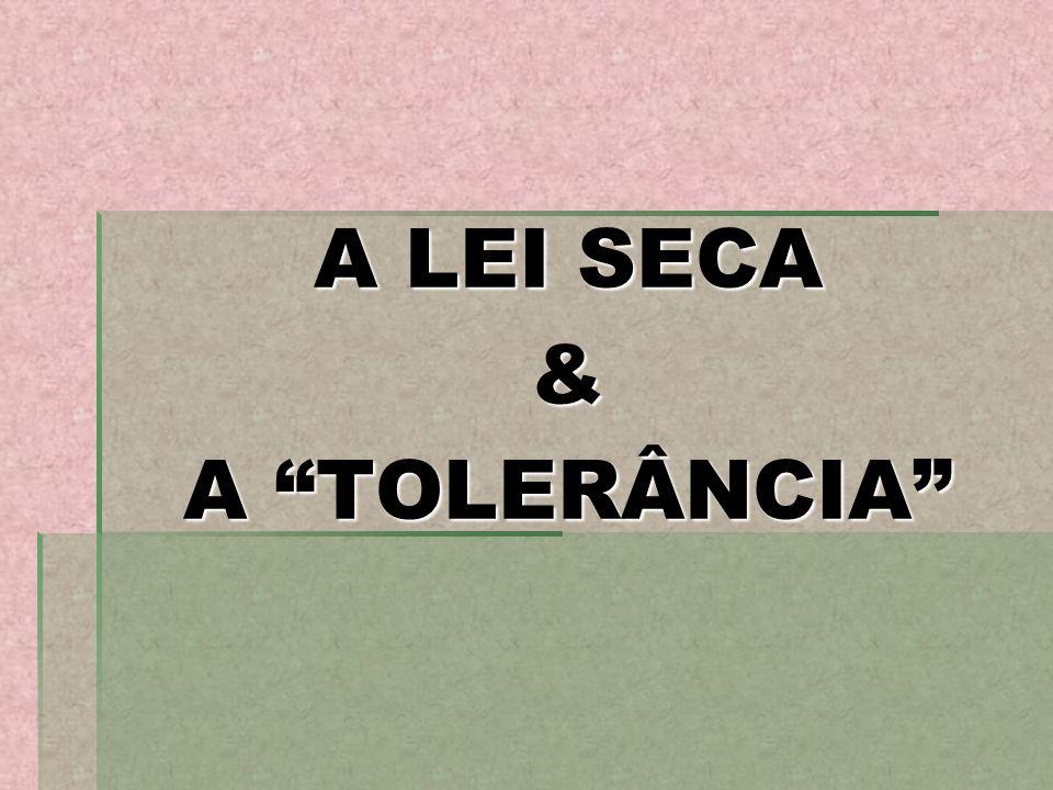 A LEI SECA & A TOLERÂNCIA