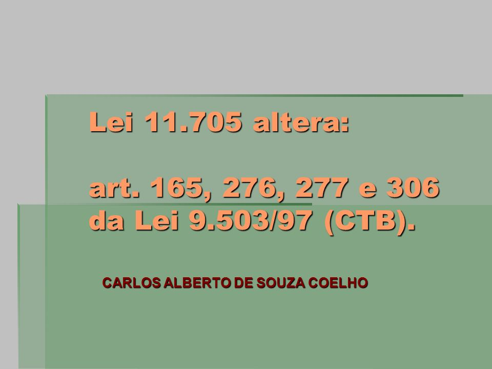 Lei 11.705 altera: art. 165, 276, 277 e 306 da Lei 9.503/97 (CTB).