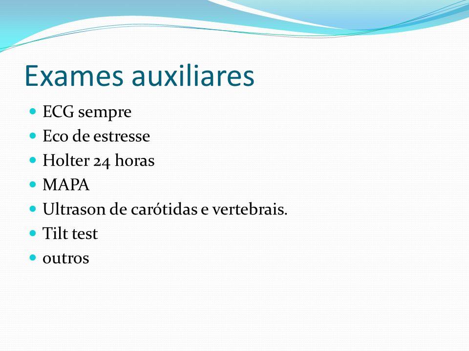 Exames auxiliares ECG sempre Eco de estresse Holter 24 horas MAPA