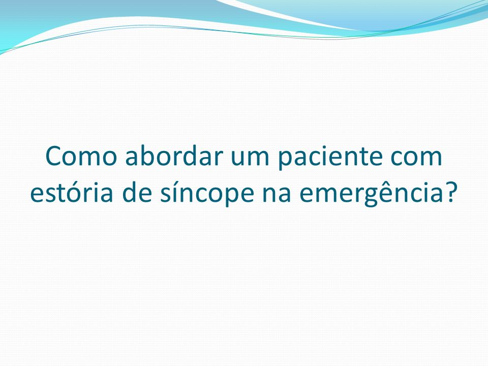 Como abordar um paciente com estória de síncope na emergência